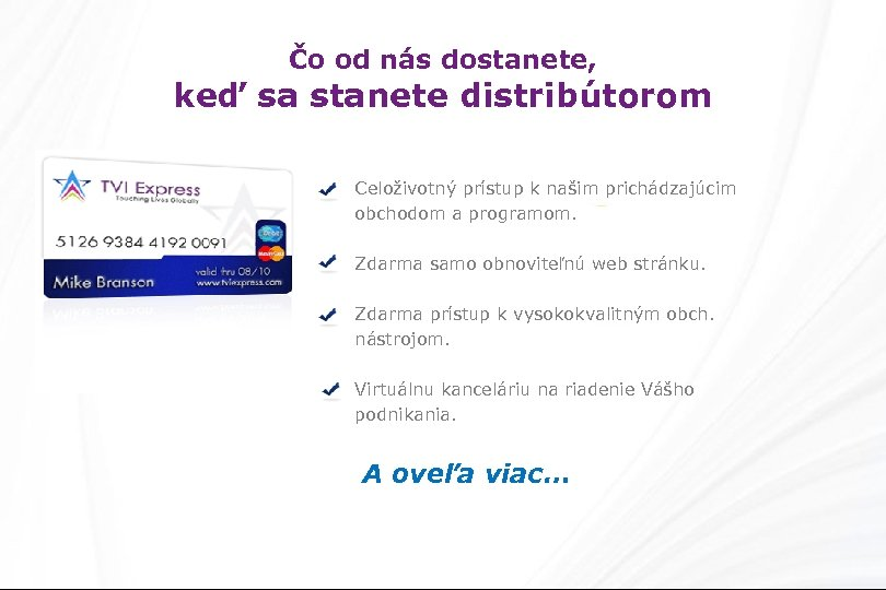 Čo od nás dostanete, keď sa stanete distribútorom Celoživotný prístup k našim prichádzajúcim obchodom