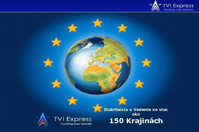 Distribúcia a Vedenie vo viac ako 150 Krajinách
