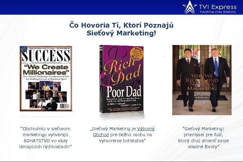 """Čo Hovoria Tí, Ktorí Poznajú Sieťový Marketing! """"Obchodníci v sieťovom marketingu vytvárajú BOHATSTVO vo"""