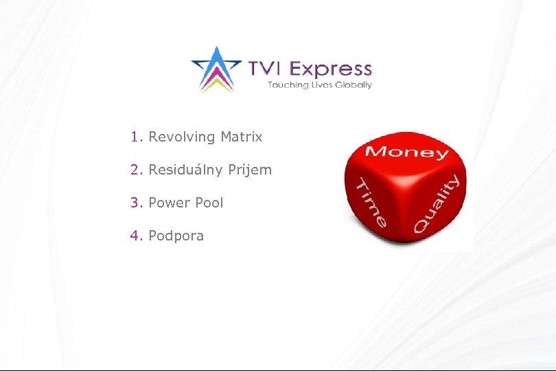 1. Revolving Matrix 2. Residuálny Príjem 3. Power Pool 4. Podpora