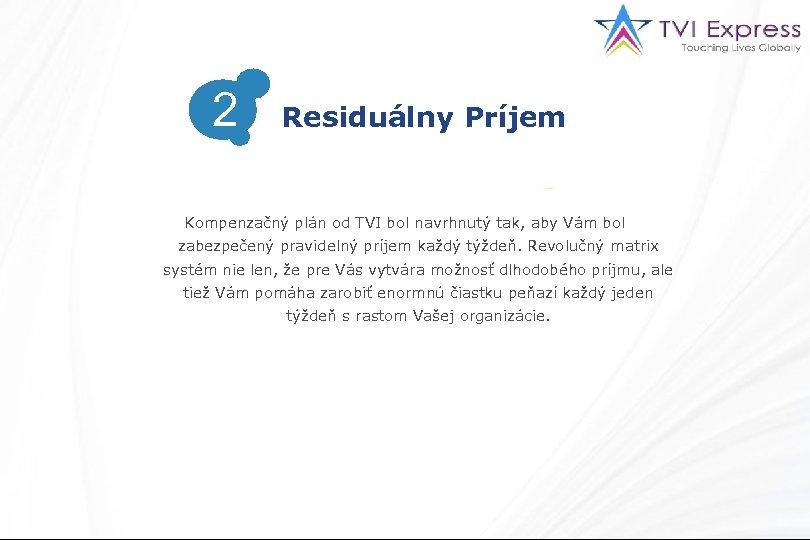 2 Residuálny Príjem Kompenzačný plán od TVI bol navrhnutý tak, aby Vám bol zabezpečený