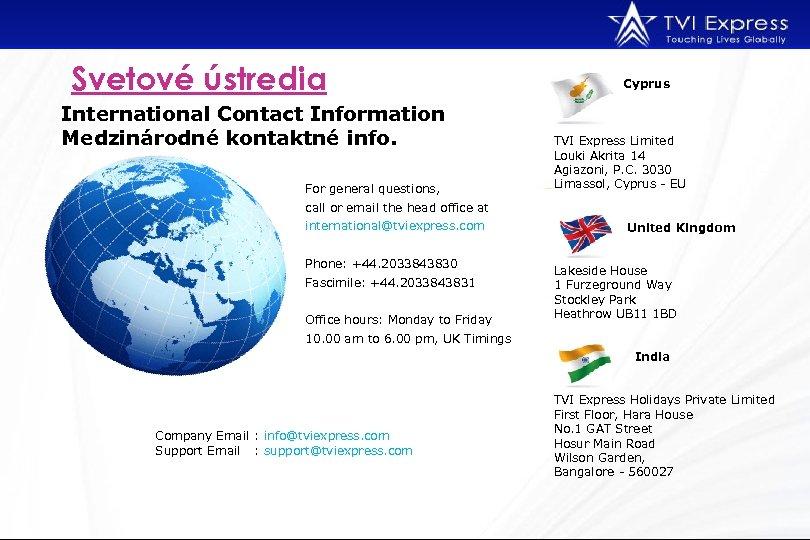 Svetové ústredia International Contact Information Medzinárodné kontaktné info. For general questions, Cyprus TVI Express