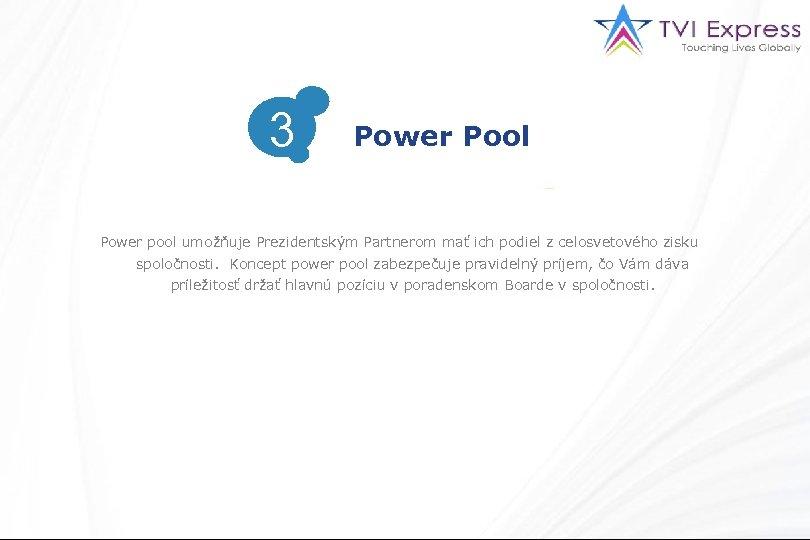 3 3 Power Pool Power pool umožňuje Prezidentským Partnerom mať ich podiel z celosvetového