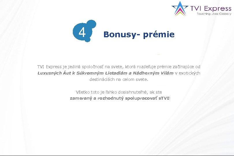 4 Bonusy- prémie TVI Express je jediná spoločnosť na svete, ktorá rozdeľuje prémie začínajúce