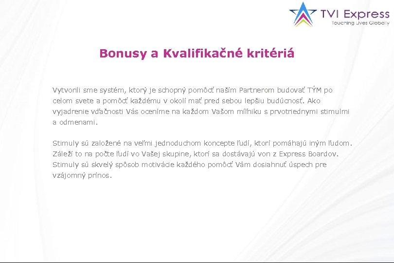 Bonusy a Kvalifikačné kritériá Vytvorili sme systém, ktorý je schopný pomôcť naším Partnerom budovať