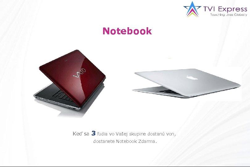 Notebook Keď sa 3 ľudia vo Vašej skupine dostanú von, dostanete Notebook Zdarma.
