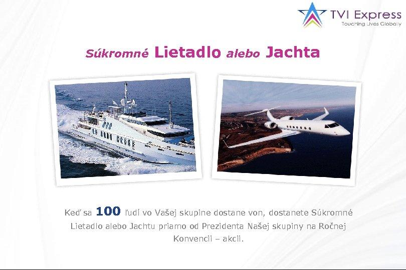 Súkromné Keď sa 100 Lietadlo alebo Jachta ľudí vo Vašej skupine dostane von, dostanete