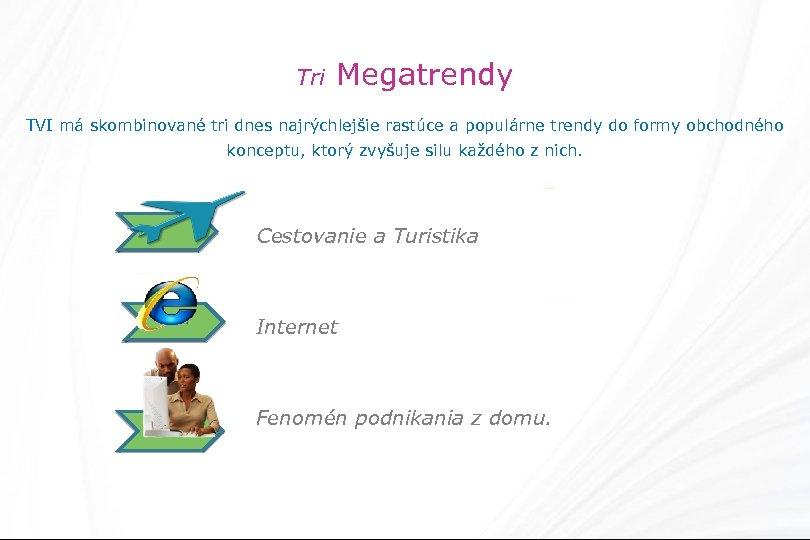 Tri Megatrendy TVI má skombinované tri dnes najrýchlejšie rastúce a populárne trendy do formy