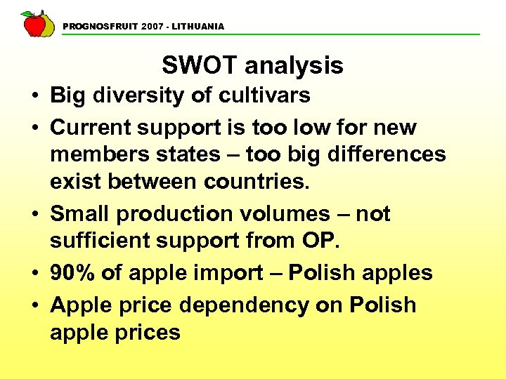 PROGNOSFRUIT 2007 - LITHUANIA SWOT analysis • Big diversity of cultivars • Current support