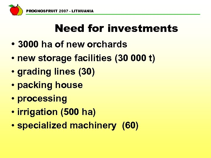PROGNOSFRUIT 2007 - LITHUANIA Need for investments • 3000 ha of new orchards •