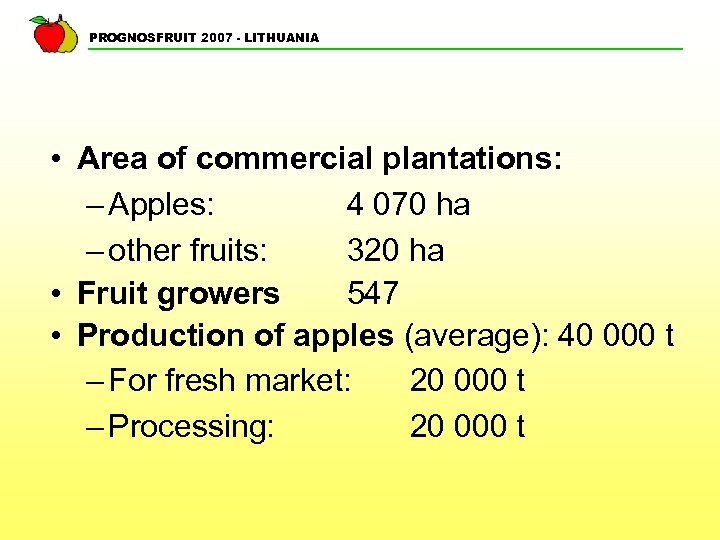 PROGNOSFRUIT 2007 - LITHUANIA • Area of commercial plantations: – Apples: 4 070 ha