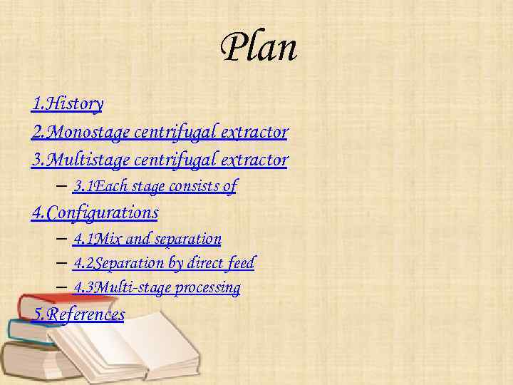 Plan 1. History 2. Monostage centrifugal extractor 3. Multistage centrifugal extractor – 3. 1