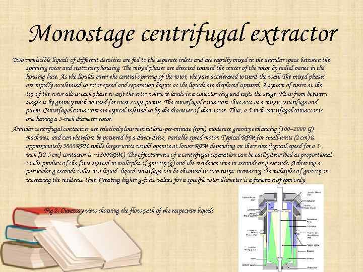 Monostage centrifugal extractor Two immiscible liquids of different densities are fed to the separate