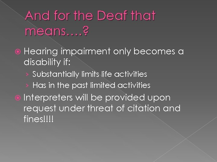 And for the Deaf that means…. ? Hearing impairment only becomes a disability if: