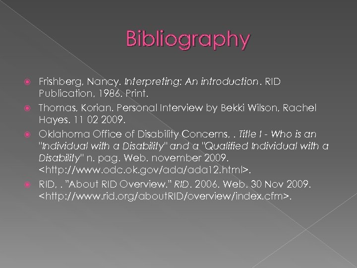 Bibliography Frishberg, Nancy. Interpreting: An introduction. RID Publication, 1986. Print. Thomas, Korian. Personal Interview