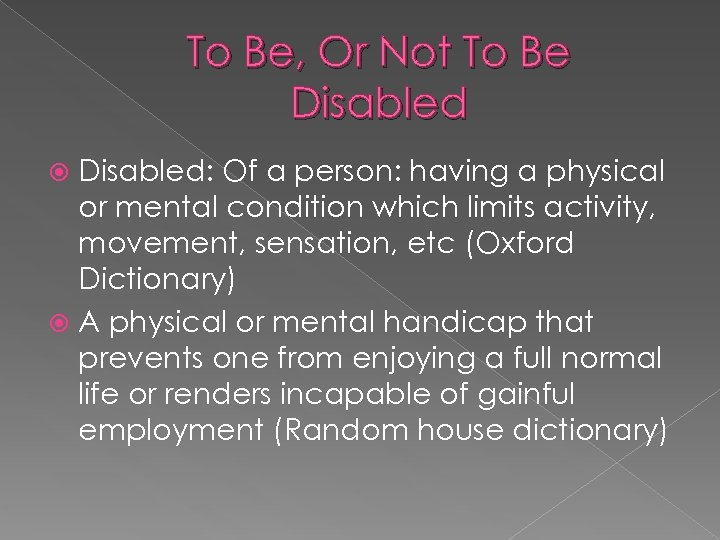 To Be, Or Not To Be Disabled: Of a person: having a physical or