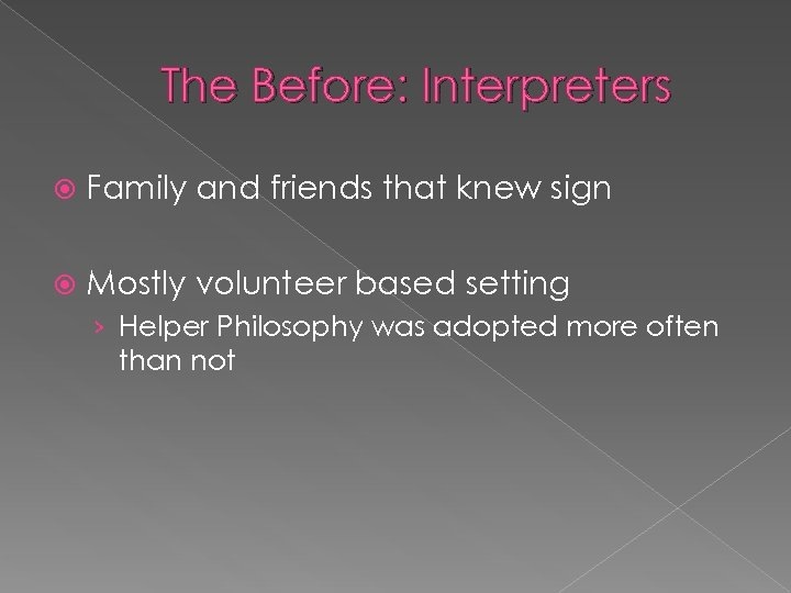 The Before: Interpreters Family and friends that knew sign Mostly volunteer based setting ›