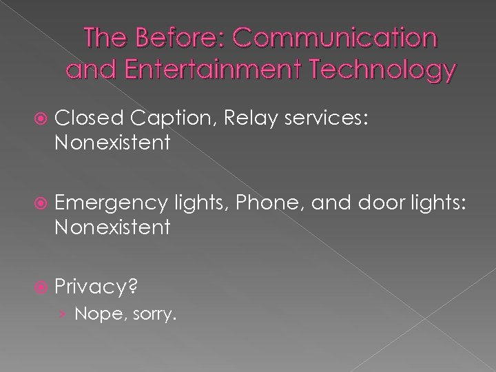 The Before: Communication and Entertainment Technology Closed Caption, Relay services: Nonexistent Emergency lights, Phone,