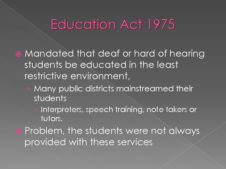 Education Act 1975 Mandated that deaf or hard of hearing students be educated in