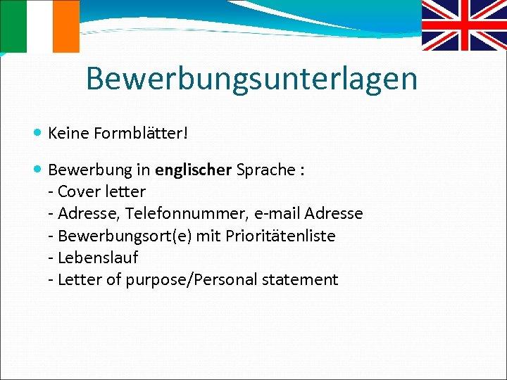 Bewerbungsunterlagen Keine Formblätter! Bewerbung in englischer Sprache : - Cover letter - Adresse, Telefonnummer,