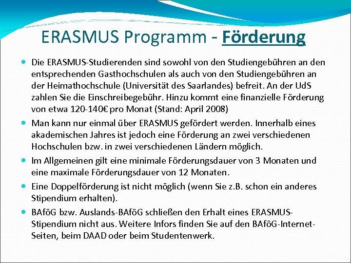 ERASMUS Programm - Förderung Die ERASMUS-Studierenden sind sowohl von den Studiengebühren an den entsprechenden