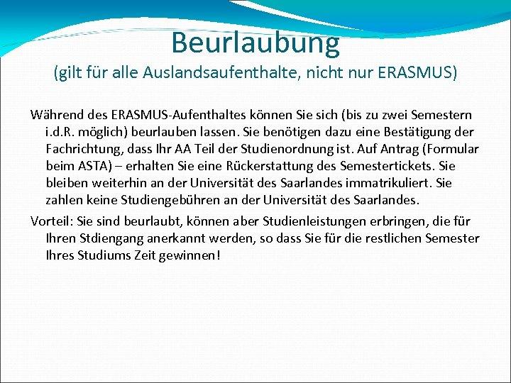 Beurlaubung (gilt für alle Auslandsaufenthalte, nicht nur ERASMUS) Während des ERASMUS-Aufenthaltes können Sie sich