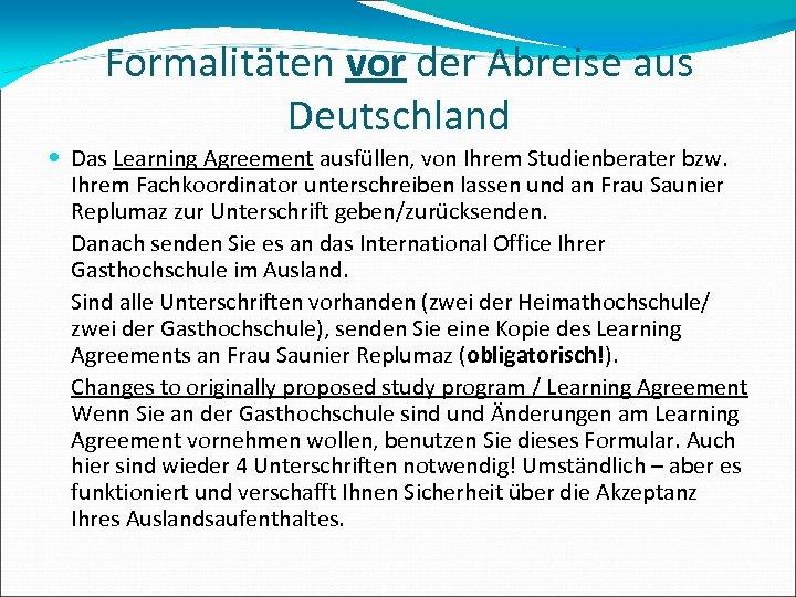 Formalitäten vor der Abreise aus Deutschland Das Learning Agreement ausfüllen, von Ihrem Studienberater bzw.