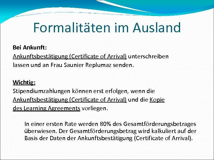 Formalitäten im Ausland Bei Ankunft: Ankunftsbestätigung (Certificate of Arrival) unterschreiben lassen und an Frau