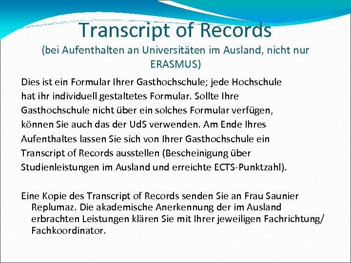 Transcript of Records (bei Aufenthalten an Universitäten im Ausland, nicht nur ERASMUS) Dies ist