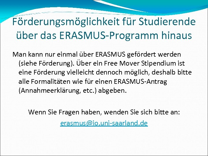 Förderungsmöglichkeit für Studierende über das ERASMUS-Programm hinaus Man kann nur einmal über ERASMUS gefördert