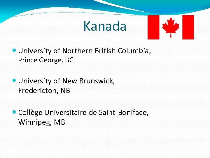 Kanada University of Northern British Columbia, Prince George, BC University of New Brunswick, Fredericton,