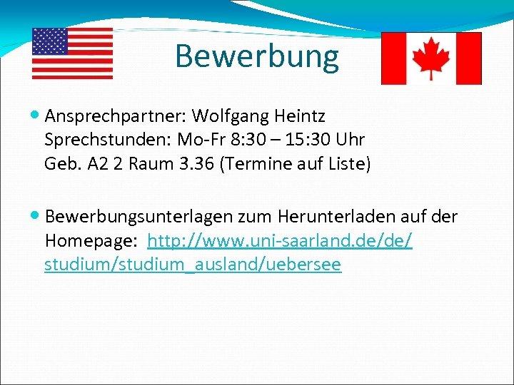 Bewerbung Ansprechpartner: Wolfgang Heintz Sprechstunden: Mo-Fr 8: 30 – 15: 30 Uhr Geb. A