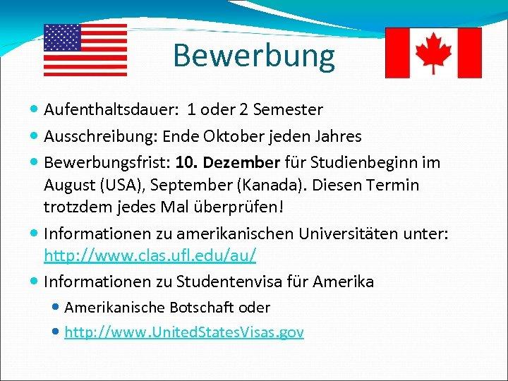 Bewerbung Aufenthaltsdauer: 1 oder 2 Semester Ausschreibung: Ende Oktober jeden Jahres Bewerbungsfrist: 10. Dezember