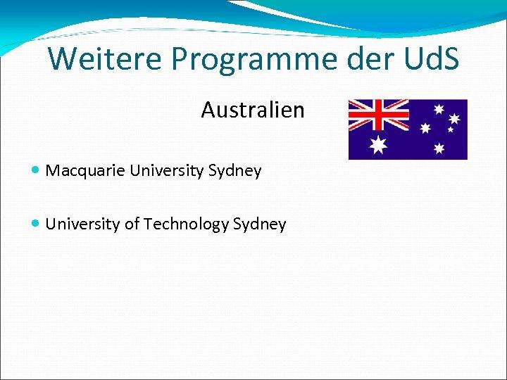 Weitere Programme der Ud. S Australien Macquarie University Sydney University of Technology Sydney
