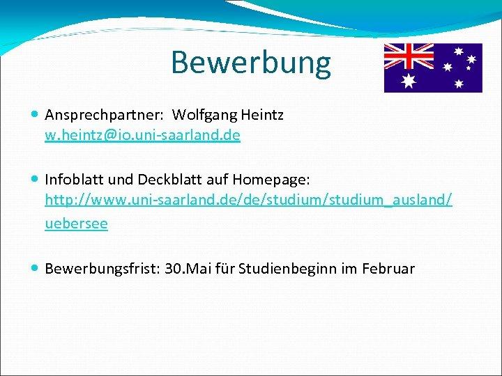 Bewerbung Ansprechpartner: Wolfgang Heintz w. heintz@io. uni-saarland. de Infoblatt und Deckblatt auf Homepage: http: