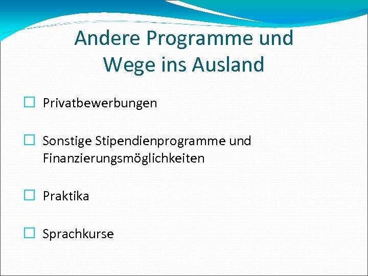 Andere Programme und Wege ins Ausland Privatbewerbungen Sonstige Stipendienprogramme und Finanzierungsmöglichkeiten Praktika Sprachkurse