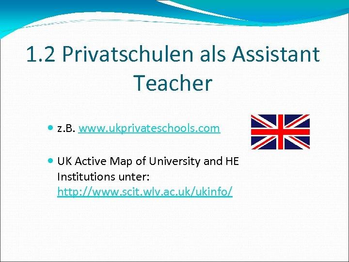 1. 2 Privatschulen als Assistant Teacher z. B. www. ukprivateschools. com UK Active Map