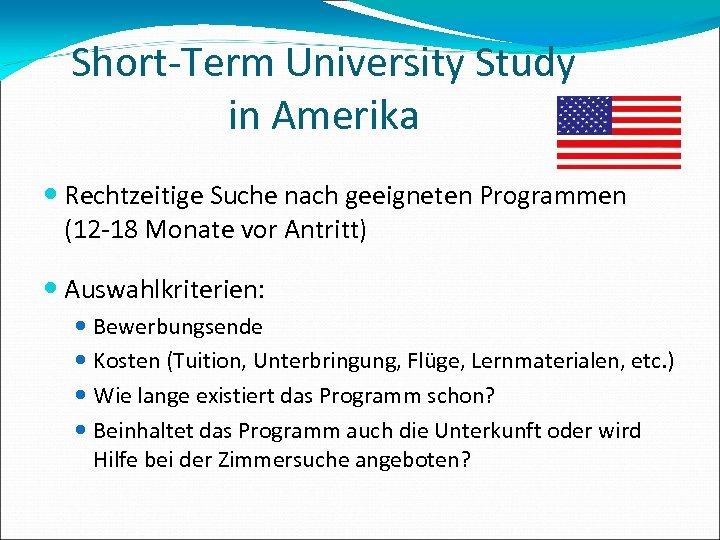 Short-Term University Study in Amerika Rechtzeitige Suche nach geeigneten Programmen (12 -18 Monate vor