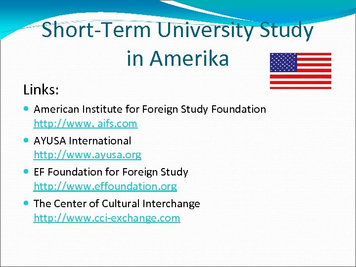 Short-Term University Study in Amerika Links: American Institute for Foreign Study Foundation http: //www.