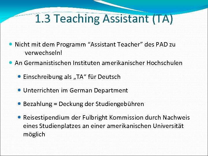 "1. 3 Teaching Assistant (TA) Nicht mit dem Programm ""Assistant Teacher"" des PAD zu"