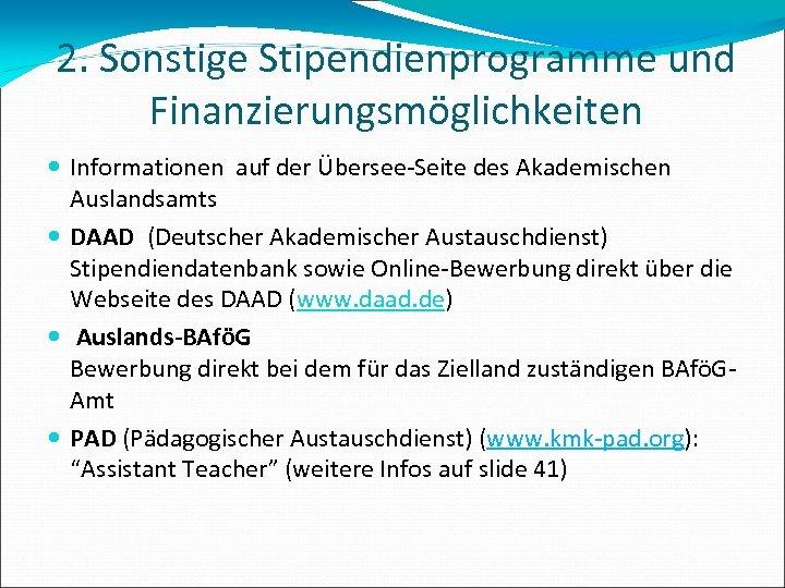 2. Sonstige Stipendienprogramme und Finanzierungsmöglichkeiten Informationen auf der Übersee-Seite des Akademischen Auslandsamts DAAD (Deutscher