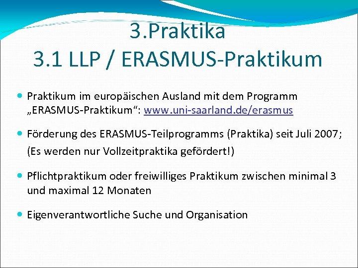 """3. Praktika 3. 1 LLP / ERASMUS-Praktikum im europäischen Ausland mit dem Programm """"ERASMUS-Praktikum"""":"""