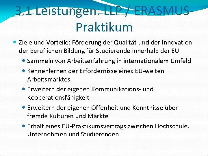 3. 1 Leistungen: LLP / ERASMUSPraktikum Ziele und Vorteile: Förderung der Qualität und der