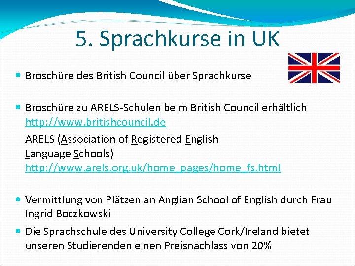 5. Sprachkurse in UK Broschüre des British Council über Sprachkurse Broschüre zu ARELS-Schulen beim