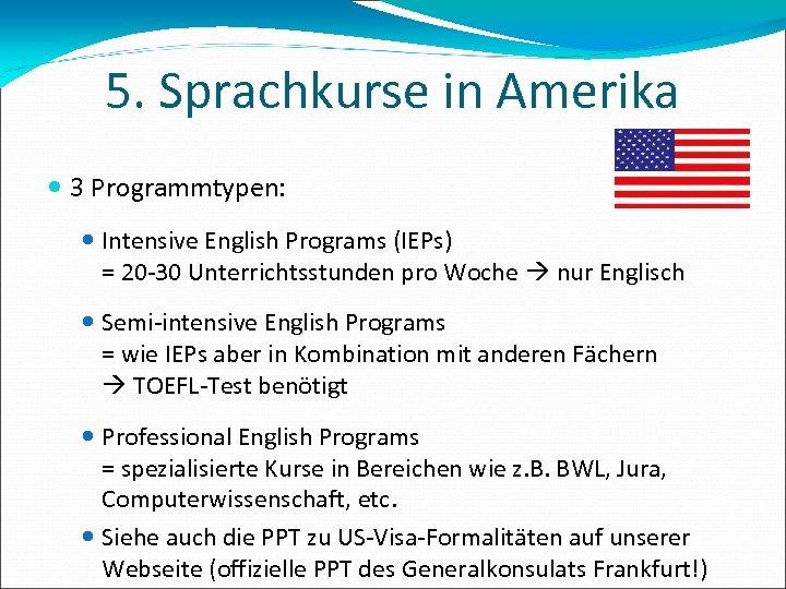 5. Sprachkurse in Amerika 3 Programmtypen: Intensive English Programs (IEPs) = 20 -30 Unterrichtsstunden