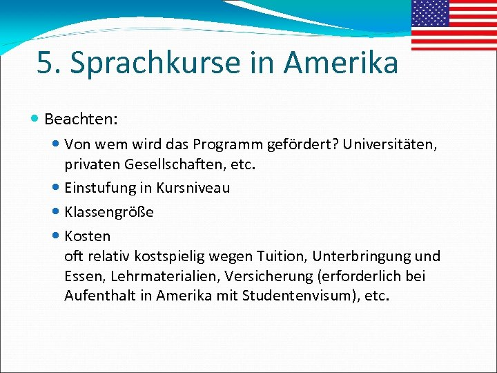 5. Sprachkurse in Amerika Beachten: Von wem wird das Programm gefördert? Universitäten, privaten Gesellschaften,