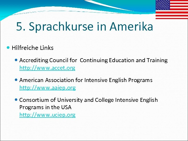 5. Sprachkurse in Amerika Hilfreiche Links Accrediting Council for Continuing Education and Training http: