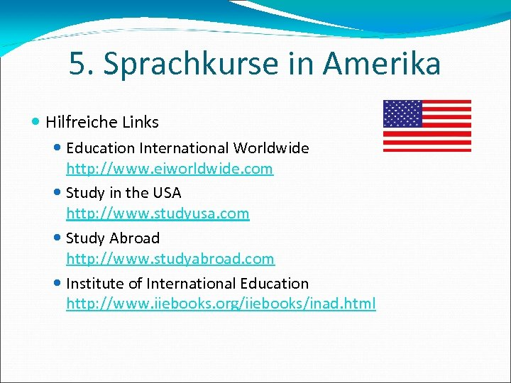 5. Sprachkurse in Amerika Hilfreiche Links Education International Worldwide http: //www. eiworldwide. com Study
