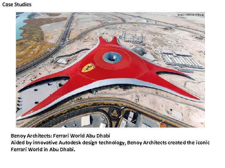 Case Studies Benoy Architects: Ferrari World Abu Dhabi Aided by innovative Autodesk design technology,