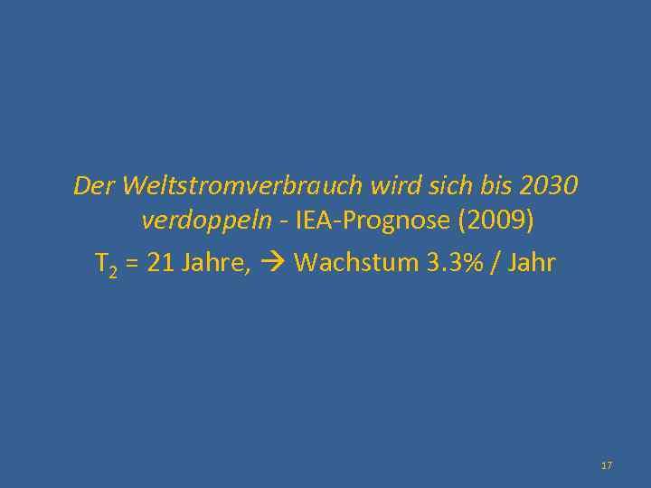 Der Weltstromverbrauch wird sich bis 2030 verdoppeln - IEA-Prognose (2009) T 2 =